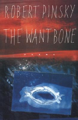 The Want Bone - Pinsky, Robert