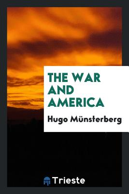 The War and America - Munsterberg, Hugo