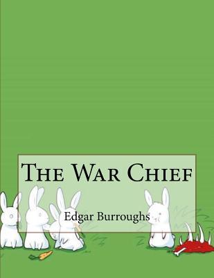 The War Chief - Burroughs, Edgar Rice