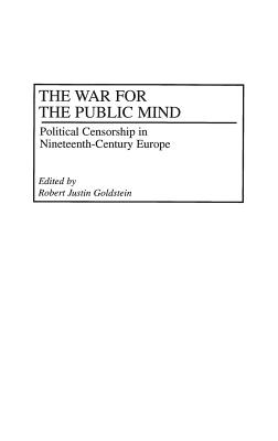 The War for the Public Mind: Political Censorship in Nineteenth-Century Europe - Goldstein