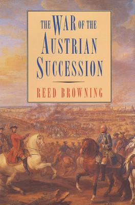 The War of the Austrian Succession - Browning, Reed