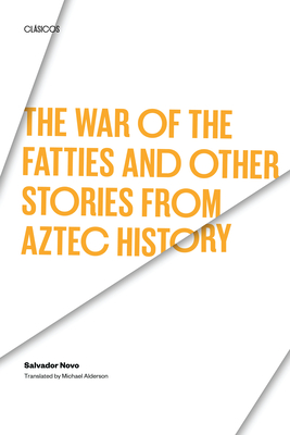 The War of the Fatties and Other Stories from Aztec History - Novo, Salvador, and Alderson, Michael (Translated by), and Alderson Michael (Translated by)