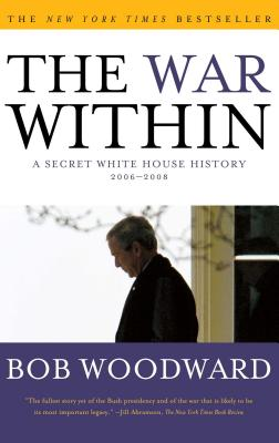 The War Within: A Secret White House History 2006-2008 - Woodward, Bob
