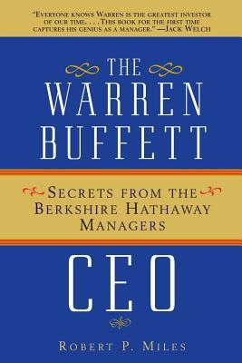 The Warren Buffett CEO: Secrets from the Berkshire Hathaway Managers - Miles, Robert P