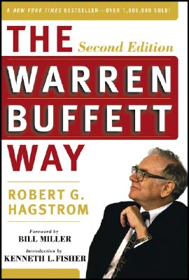 The Warren Buffett Way - Hagstrom, Robert G, and Miller, Bill (Foreword by), and Fisher, Kenneth L (Introduction by)