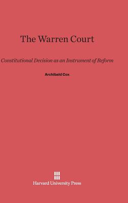 The Warren Court: Constitutional Decision as an Instrument of Reform - Cox, Archibald