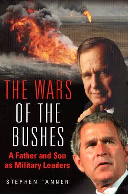 The Wars of the Bushes: A Father and Son as Military Leaders - Tanner, Stephen