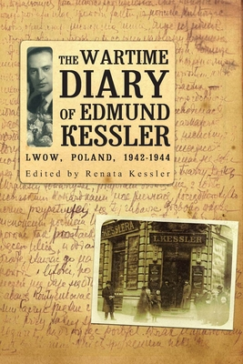 The Wartime Diary of Edmund Kessler - Kessler, Edmund, and Kessler, Renata (Editor)