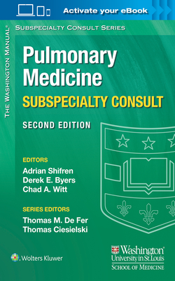 The Washington Manual Pulmonary Medicine Subspecialty Consult - Shifren, Adrian, MD, and Byers, Derek E, MD, PhD, and Witt, Chad A, MD