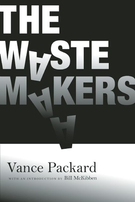 The Waste Makers - Packard, Vance, and McKibben, Bill (Introduction by)