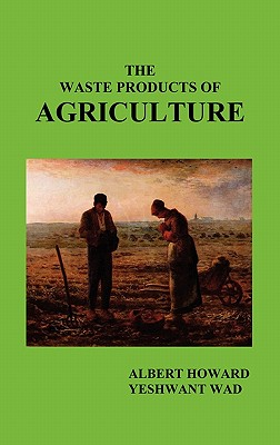 The Waste Products of Agriculture - Howard, Albert, Sir