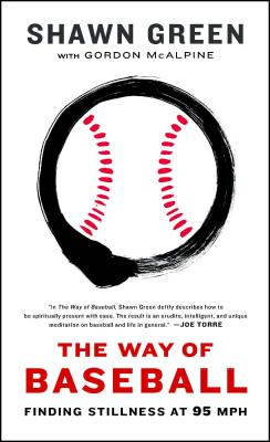 The Way of Baseball: Finding Stillness at 95 MPH - Green, Shawn, and McAlpine, Gordon