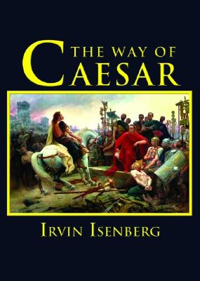 The Way of Caesar - Isenberg, Irwin