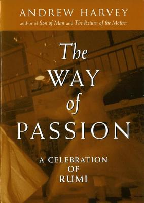 The Way of Passion: A Celebration of Rumi - Harvey, Andrew