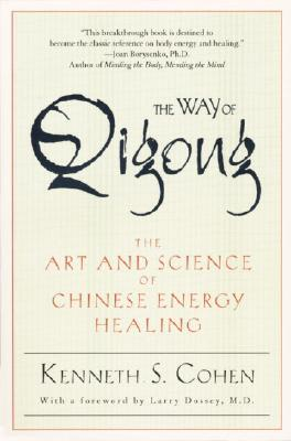 The Way of Qigong: The Art and Science of Chinese Energy Healing - Cohen, Kenneth S
