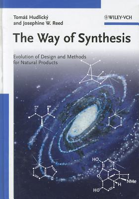 The Way of Synthesis: Evolution of Design and Methods for Natural Products - Hudlicky, Tomas, and Reed, Josephine W
