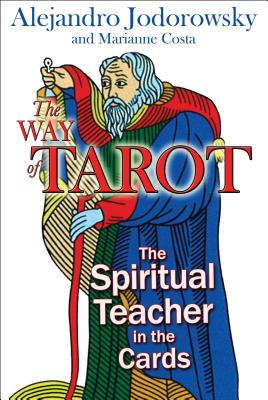 The Way of Tarot: The Spiritual Teacher in the Cards - Jodorowsky, Alejandro, and Costa, Marianne