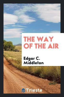 The Way of the Air - Middleton, Edgar C