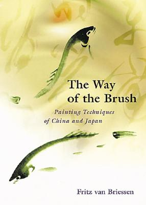 The Way of the Brush: Painting Techniques of China and Japan - Van Briessen, Fritz, and Briessen, Fritz Van