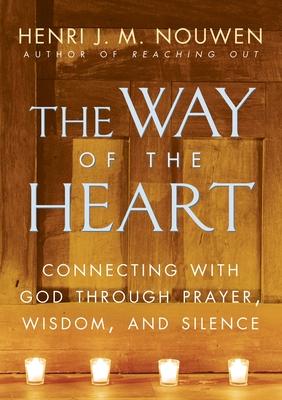 The Way of the Heart - Nouwen, Henri J M