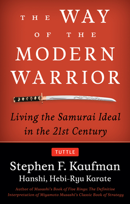 The Way of the Modern Warrior: Living the Samurai Ideal in the 21st Century - Kaufman, Stephen F