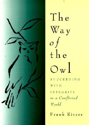 The Way of the Owl: Succeeding with Integrity in a Conflicted World - Rivers, Frank