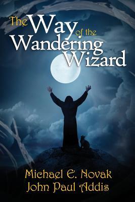 The Way of the Wandering Wizard - Addis, John Paul (Editor), and Novak, Michael E