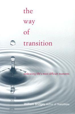 The Way of Transition - Bridges, William, Ph.D.