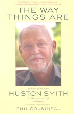 The Way Things Are: Conversations with Huston Smith on the Spiritual Life - Smith, Huston, and Cousineau, Phil (Editor)