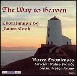 The Way to Heaven: Choral Music by James Cook