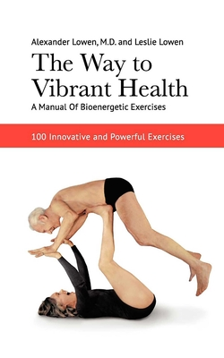 The Way to Vibrant Health - Lowen, Alexander, M.D.