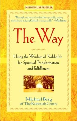 The Way: Using the Wisdom of Kabbalah for Spiritual Transformation and Fulfillment - Berg, Michael