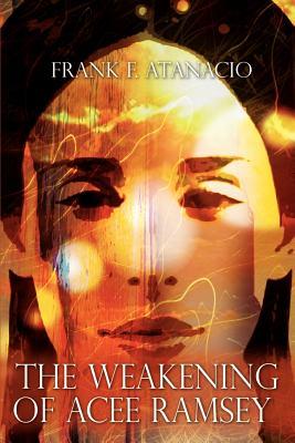 The Weakening of Acee Ramsey - Atanacio, Frank F