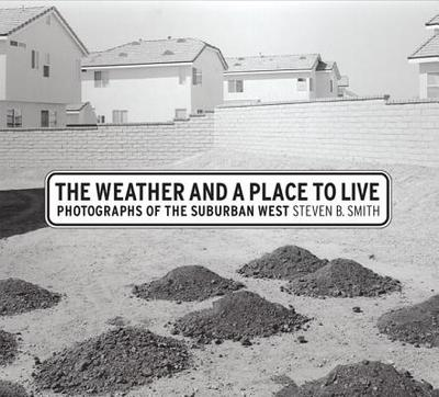 The Weather and a Place to Live: Photographs of the Suburban West - Smith, Steven B, Professor