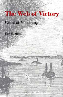 The Web of Victory: Grant at Vicksburg - Miers, Earl S