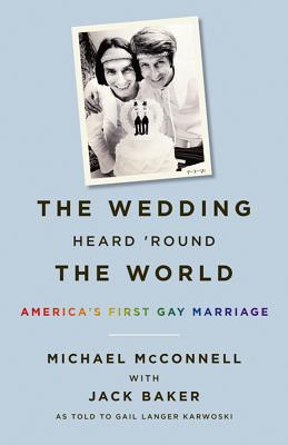 The Wedding Heard 'Round the World: America's First Gay Marriage - McConnell, Michael