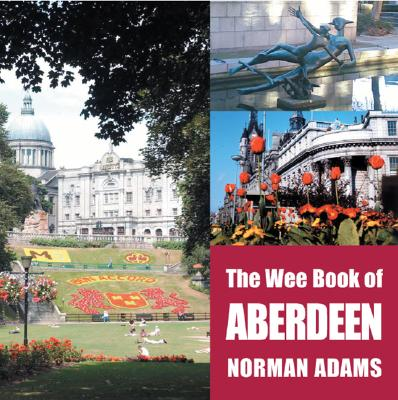 The Wee Book of Aberdeen - Adams, Norman