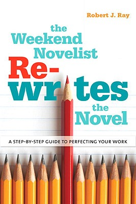 The Weekend Novelist Rewrites the Novel: A Step-By-Step Guide to Perfecting Your Work - Ray, Robert J