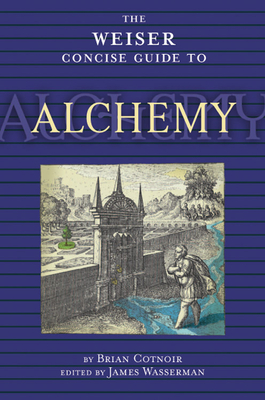 The Weiser Concise Guide to Alchemy - Cotnoir, Brian