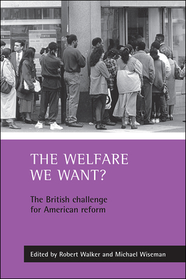 The Welfare We Want?: The British Challenge for American Reform - Walker, Robert, MSW, Lcsw