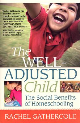 The Well-Adjusted Child: The Social Benefits of Homeschooling - Gathercole, Rachel