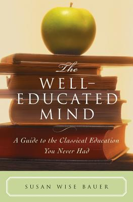 The Well Educated Mind - Bauer, Susan Wise