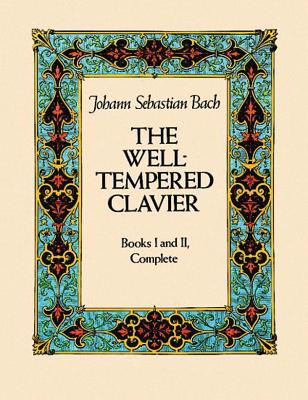The Well-Tempered Clavier: Books I and II, Complete - Bach, J. S.