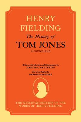 The Wesleyan Edition of the Works of Henry Fielding: The History of Tom Jones: A Foundling, Volumes I and II - Fielding, Henry, and Bowers, Fredson (Editor), and Battestin, Martin