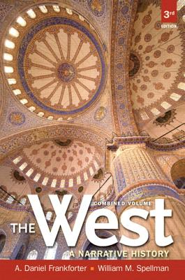The West: A Narrative History, Combined Volume Plus New Mylab History with Etext -- Access Card Package - Frankforter, A Daniel, and Spellman, William M
