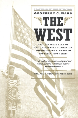 The West: An Illustrated History - Ward, Geoffrey C, and Ives, Stephen (Preface by), and Burns, Ken (Preface by)