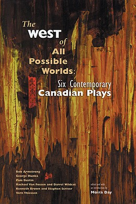 The West of All Possible Worlds: Six Contemporary Canadian Plays - Barrie, Shirley (Editor), and Sher, Emil (Editor), and Day, Moira (Editor)