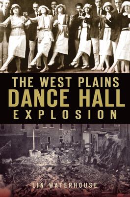 The West Plains Dance Hall Explosion - Waterhouse, Lin