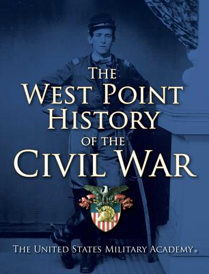 The West Point History of the Civil War - United States Military Academy, The, and Seidule, Colonel Ty, Col., and Rogers, Clifford