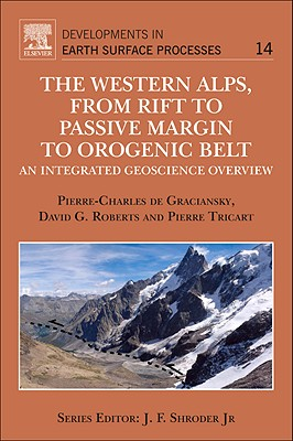 The Western Alps, from Rift to Passive Margin to Orogenic Belt: Volume 14: An Integrated Geoscience Overview - De Graciansky, Pierre Charles, and Roberts, David G., and Tricart, Pierre